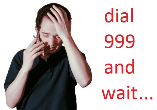 dial 999 and wait...