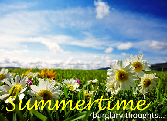 summertime burglary thoughts for everyone
